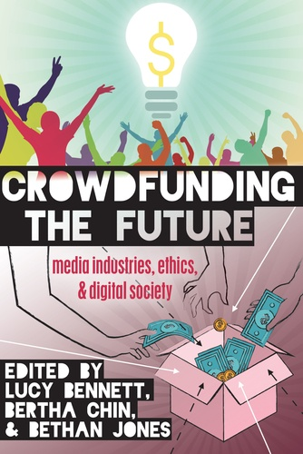 Lucy Bennett et Bertha Chin - Crowdfunding the Future - Media Industries, Ethics, and Digital Society.
