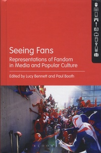 Lucy Bennett et Paul Booth - Seeing Fans - Representations of Fandom in Media and Popular Culture.