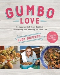 Lucy Buffett et Thomas McGuane - Gumbo Love - Recipes for Gulf Coast Cooking, Entertaining, and Savoring the Good Life.