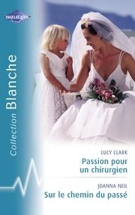 Lucy Clark et Joanna Neil - Passion pour un chirurgien - Sur le chemin du passé (Harlequin Blanche).