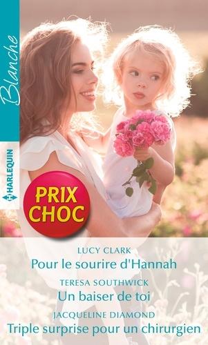 Pour le sourire d'Hannah - Un baiser de toi - Triple surprise pour un chirurgien