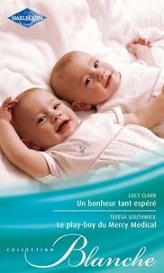 Lucy Clark et Teresa Southwick - Un bonheur tant espéré - Le play-boy du Mercy Medical.