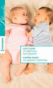 Lucy Clark et Carmen Green - Un bonheur tant espéré - Un patient inattendu.