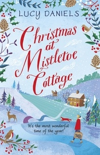 Lucy Daniels - Christmas at Mistletoe Cottage - a Christmas love story set in a Yorkshire village.