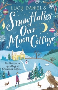 Lucy Daniels - Snowflakes over Moon Cottage - a winter love story set in the Yorkshire Dales.