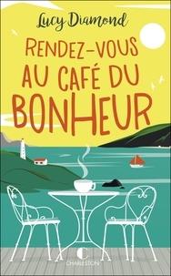 Lucy Diamond - Rendez-vous au café du bonheur.