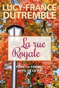 Lucy-France Dutremble - La rue Royale - Tome 1 et Tome 2 : Au fil de la vie.