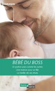 Lucy Gordon et Patricia Thayer - Bébé du boss - Un patron pas comme les autres - Une maman pour sa fille - La famille de ses rêves.