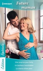Lucy Gordon et Linda Goodnight - Future maman - Une surprise pour Kelly - Un bonheur inestimable - La chance d'être père.