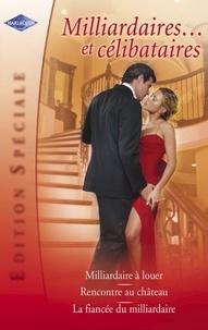 Lucy Gordon et Lee Wilkinson - Milliardaires... et célibataires (Harlequin Edition Spéciale).