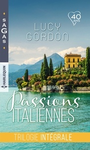 Lucy Gordon - Passions italiennes : trilogie intégrale - Le bal vénitien - Fiançailles romaines - Mariage en Toscane.