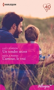 Lucy Gordon et Nicola Marsh - Un tendre secret - L'amour, le vrai.