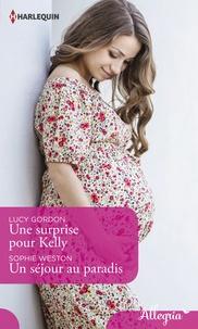 Lucy Gordon et Sophie Weston - Une surprise pour Kelly - Un séjour au paradis.
