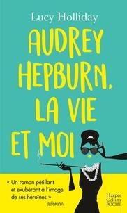 Lucy Holliday - Audrey Hepburn, la vie et moi.