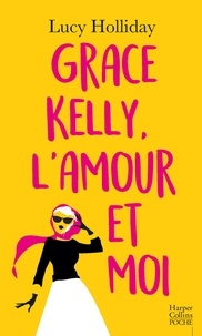 Lucy Holliday - Grace Kelly, l'amour et moi.