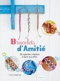 Lucy Hopping - Bracelets d'amitié - 35 superbes créations à faire et à offrir.