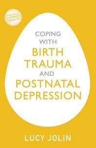 Lucy Jolin - Coping with Birth Trauma and Postnatal Depression.