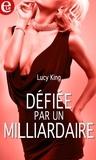 Lucy King - Défiée par un  milliardaire.