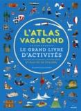 Lucy Letherland - L'atlas vagabond - Le grand livre d'activités.