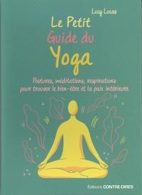 Lucy Lucas - Le petit guide du yoga - Postures, méditations, respirations pour trouver le bien-êter et la paix intérieure.