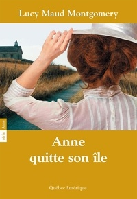 Lucy Maud Montgomery - Anne  : Anne 03 - Anne quitte son île.