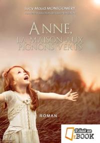 Lucy Maud Montgomery - Anne, la maison aux pignons verts Tome 1 : Anne des pignons verts.