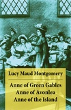 Lucy Maud Montgomery - Anne of Green Gables + Anne of Avonlea + Anne of the Island - The 3 First Anne Shirley Classics Unabridged.