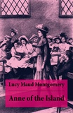 Lucy Maud Montgomery - Anne of the Island - Anne Shirley Series, Unabridged.