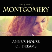 Lucy Maud Montgomery et Karen Savage - Anne's House of Dreams.