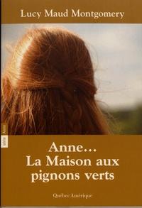 Lucy Maud Montgomery - Anne Tome 1 : Anne... la maison aux pignons verts.