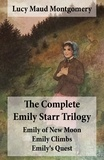 Lucy Maud Montgomery - The Complete Emily Starr Trilogy: Emily of New Moon + Emily Climbs + Emily's Quest - Unabridged.