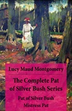Lucy Maud Montgomery - The Complete Pat of Silver Bush Series: Pat of Silver Bush + Mistress Pat.