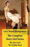 Lucy Maud Montgomery - The Complete Story Girl Series: The Story Girl + The Golden Road.