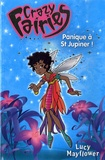 Lucy Mayflower - Crazy Fairies Tome 1 : Panique à St Jupiner !.