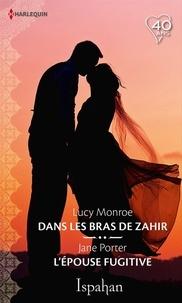 Lucy Monroe et Jane Porter - Dans les bras de Zahir - L'épouse fugitive.