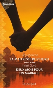 Lucy Monroe et Kristi Gold - La maîtresse du cheikh - Deux mois pour un mariage.