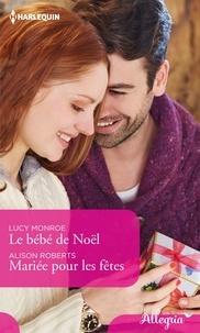 Lucy Monroe et Alison Roberts - Le bébé de Noël - Mariée pour les fêtes.