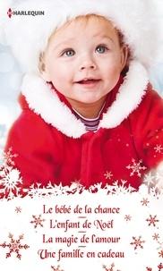 Lucy Monroe et Rebecca Winters - Quatre romances pour Noël - Le bébé de la chance - L'enfant de Noël - La magie de l'amour - Une famille en cadeau.