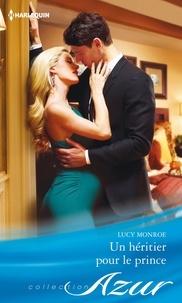 Lucy Monroe - Un héritier pour le prince.