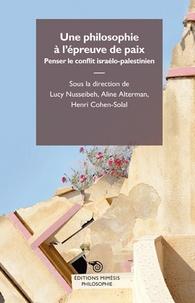 Lucy Nusseibeh et Aline Alterman - Une philosophie à l'épreuve de la paix - Penser le conflit israélo-palestinien.