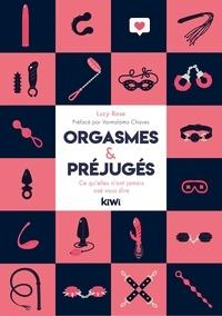 Lucy Rose - Orgasmes & préjugés - Ce qu'elles n'ont jamais osé vous dire.