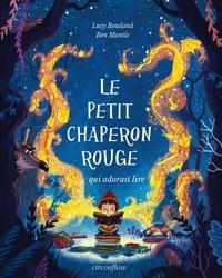 Lucy Rowland et Ben Mantle - Le Petit Chaperon Rouge qui adorait lire.
