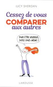Lucy Sheridan - Cessez de vous comparer aux autres - Pour être heureux, soyez vous-même !.
