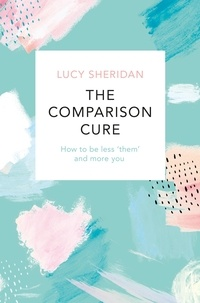 Lucy Sheridan - The Comparison Cure - How to be less 'them' and more you.