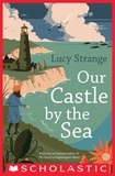 Lucy Strange - Our Castle by the Sea.