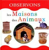 Lucy Tizard et  Collectif - Les maisons des animaux.