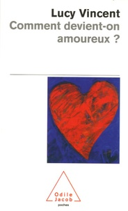 Lucy Vincent - Comment devient-on amoureux ?.