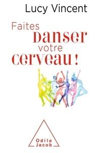Lucy Vincent - Faites danser votre cerveau !.