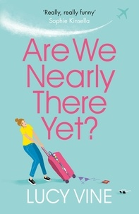 Lucy Vine - Are We Nearly There Yet? - The ultimate laugh-out-loud read to escape with in 2020.