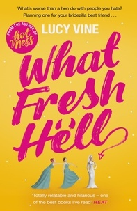 Lucy Vine - What Fresh Hell - The most hilarious novel you'll read this year.
